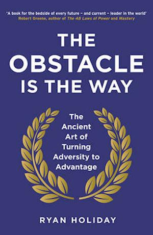 The Obstacle is the Way af Ryan Holiday