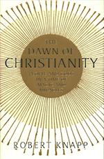 The Dawn of Christianity af Robert C. Knapp