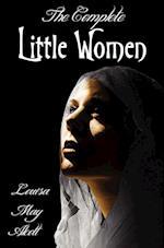 The Complete Little Women - Little Women, Good Wives, Little Men, Jo's Boys af Louisa May Alcott