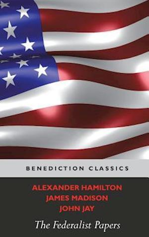 Bog, hardback The Federalist Papers (Including the Constitution of the United States) af Alexander Hamilton, John Jay, James Madison