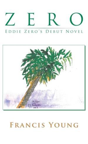 Zero - Eddie Zero's Debut Novel af Francis Young