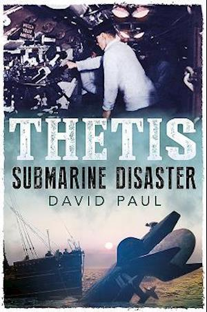 Thetis: Submarine Disaster af David Paul