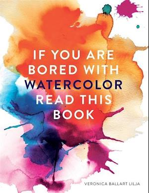 Bog, paperback If You Are Bored with Watercolour Read This Book af Veronica Ballart Lilja
