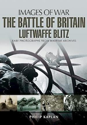 The Battle of Britain: Luftwaffe Blitz af Philip Kaplan