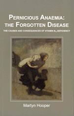 Pernicious Anaemia: the Forgotten Disease af Martyn Hooper