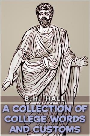 Collection of College Words and Customs af Benjamin Homer Hall