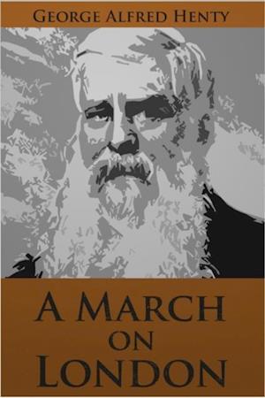 March on London af George Alfred Henty