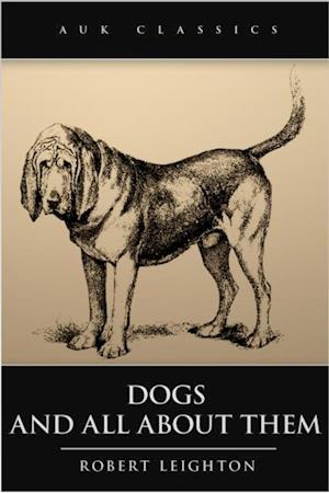 Dogs and All About Them af Robert Leighton