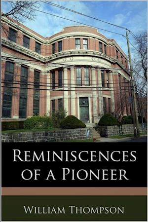 Reminiscences of a Pioneer af William Thompson