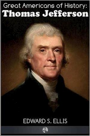 Great Americans of History - Thomas Jefferson af Edward S. Ellis