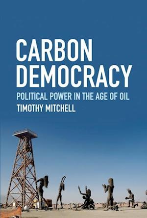 Carbon Democracy af Timothy Mitchell