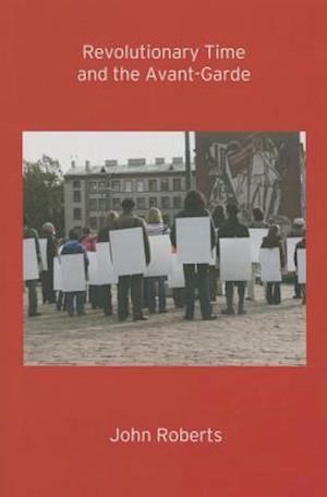 Revolutionary Time and the Avant-Garde af John Roberts