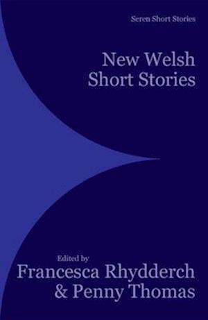 New Welsh Short Stories af Francesca Rhydderch