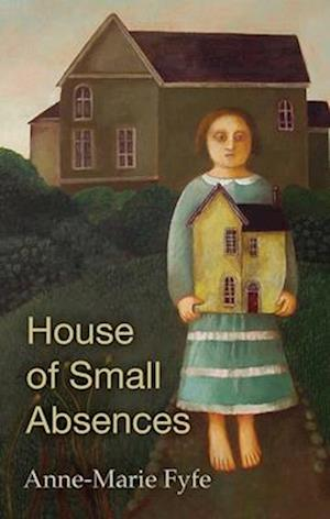 House of Small Absences af Anne-Marie Fyfe