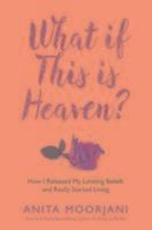 What If This is Heaven? af Anita Moorjani