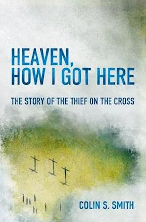 Heaven, How I Got Here af Colin S. Smith