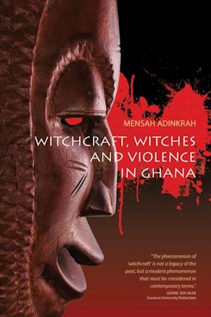 Witchcraft, Witches, and Violence in Ghana af Mensah Adinkrah
