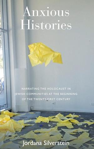 Narrating the Holocaust in Jewish Communities at the Beginning of the Twentieth Century af Jordana Silverstein