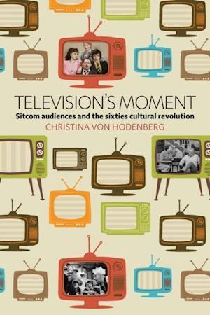 Television's Moment af Christina Von Hodenberg