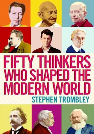 Fifty Thinkers Who Shaped the Modern World af Stephen Trombley