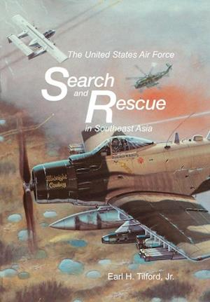 The United States Air Force Search and Rescue in Southeast Asia af U. S. Center for Air Force History, Earl H. Tilford