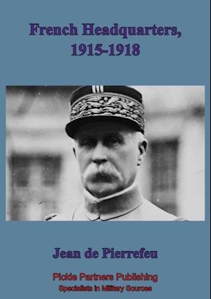French Head Quarters 1915-1918 af Jean De Pierrefeu