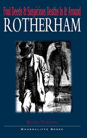 Foul Deeds and Suspicious Deaths in Rotherham af Kevin Turton