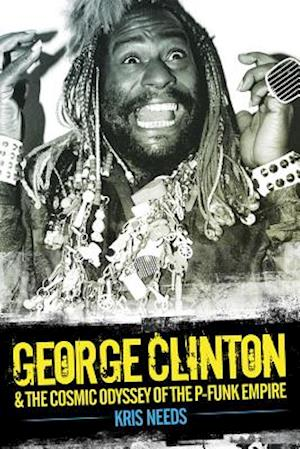 George Clinton and the Cosmic Odyssey of the P-Funk Empire af Kris Needs