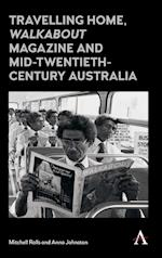Travelling Home, 'Walkabout Magazine' and Mid-Twentieth-Century Australia (Anthem Studies in Australian Literature and Culture, nr. 1)