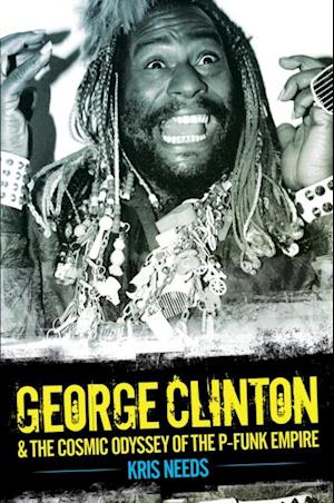 George Clinton & The Cosmic Odyssey of the P-Funk Empire af Kris Needs