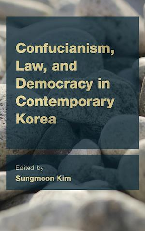 Confucianism, Law and Democracy in Contemporary Korea af Sungmoon Kim