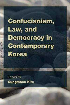 Confucianism, Law, and Democracy in Contemporary Korea af Sungmoon Kim