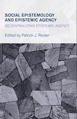 Social Epistemology and Epistemic Agency (Collective Studies in Knowledge and Society)