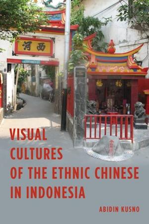 Visual Cultures of the Ethnic Chinese in Indonesia af Abidin Kusno