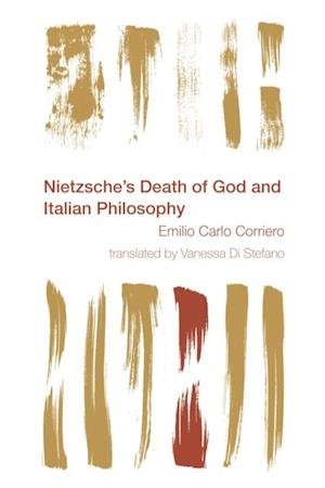 Nietzsche's Death of God and Italian Philosophy af Emilio Carlo Corriero