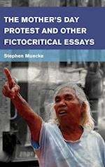 The Mother's Day Protest and Other Fictocritical Essays (Place Memory Affect)