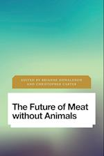 The Future of Meat Without Animals (Future Perfect Images of the Time to Come in Philosophy Politics and Cultural Studies)