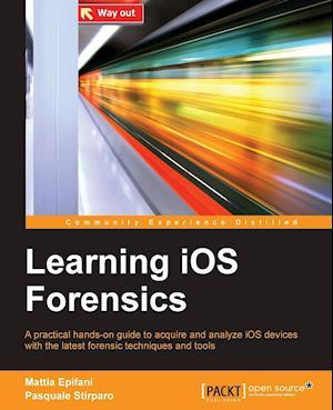 Learning IOS Forensics af Mattia Epifani, Pasquale Stirparo
