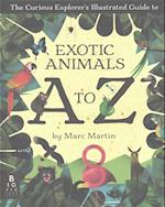 The Curious Explorer's Illustrated Guide to Exotic Animals A to Z af Marc Martin