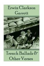 Trench Ballads & Other Verses af Erwin Clarkson Garrett