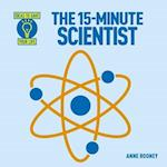 The 15-Minute Scientist (Ideas to Save Your Life)