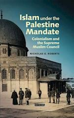 Islam Under the Palestine Mandate (Library of Middle East History, nr. 57)