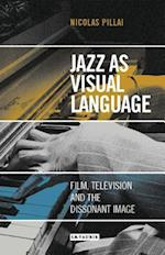 Jazz as Visual Language (International Library of the Moving Image)
