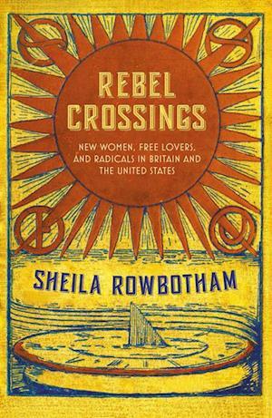 Rebel Crossings af Sheila Rowbotham