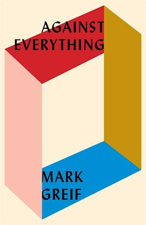 Against Everything af Mark Greif