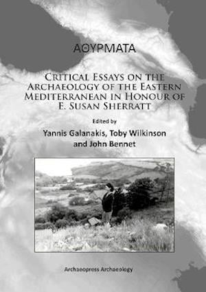 Alphathetaupsilonrhomualphataualpha: Critical Essays on the Archaeology of the Eastern Mediterranean in Honour of E. Susan Sherratt af Yannis Galanakis