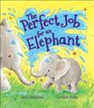 Storytime: The Perfect Job for an Elephant af Jodie Parachini