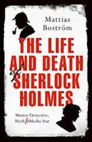 Bog, hardback Life and Death of Sherlock Holmes af Mattias Bostrom