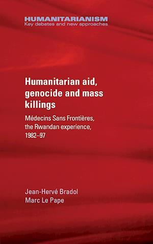 Bog, hardback Humanitarian Aid, Genocide and Mass Killings af Jean-Herve Bradol