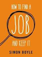 How to Find a Job and Keep it
